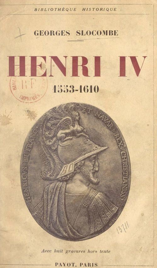 Henri IV, 1553-1610  - Georges Slocombe