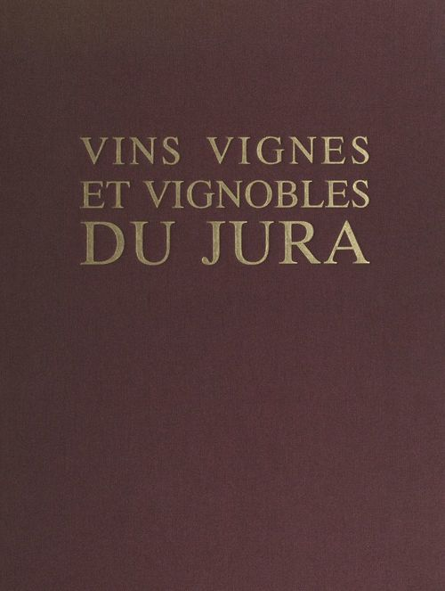 Vins, vignes et vignobles du Jura