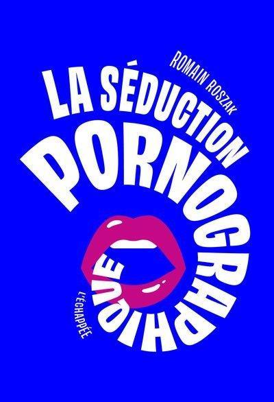 La seduction pornographique