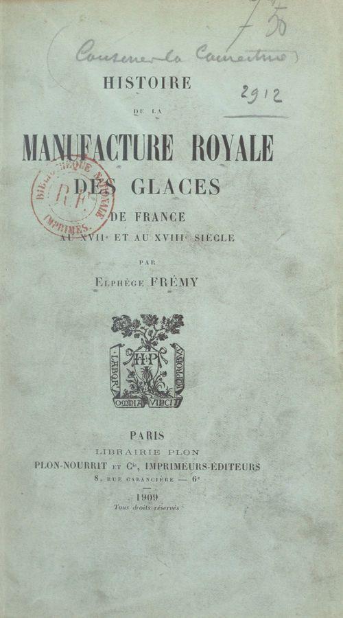 Histoire de la Manufacture royale des glaces de France au XVIIe et au XVIIIe siècle