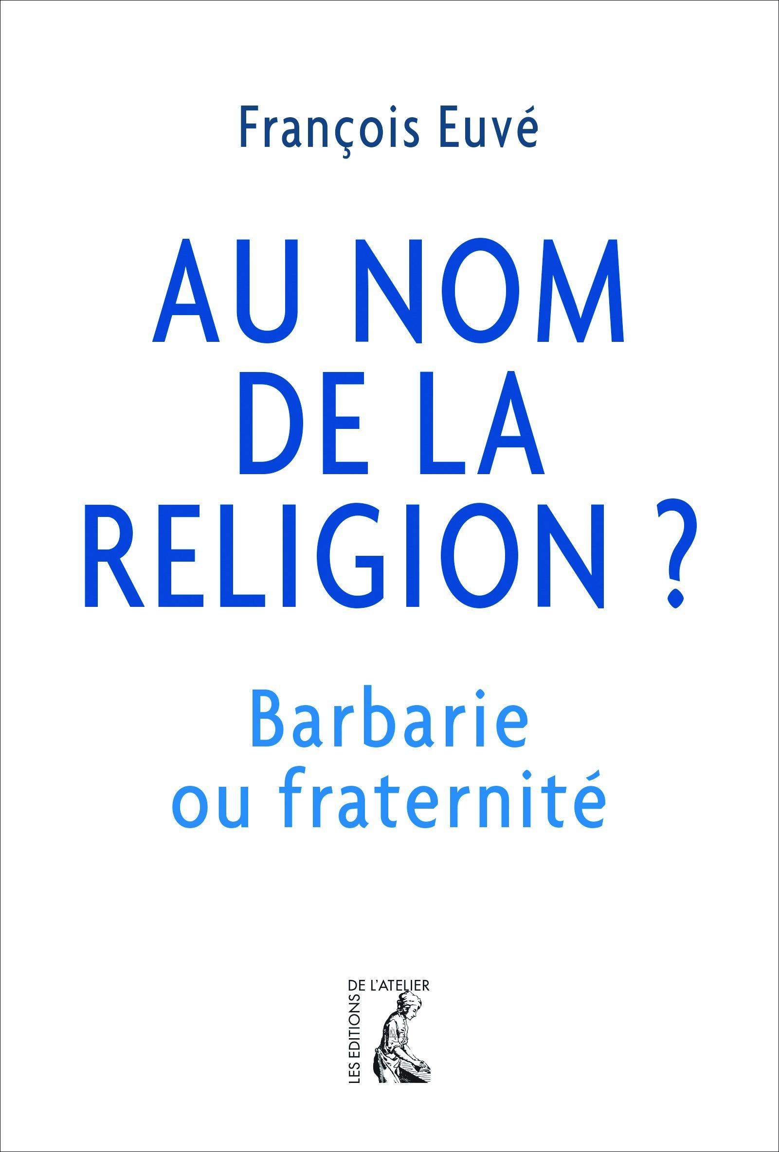 Au nom de la religion ? barbarie ou fraternité