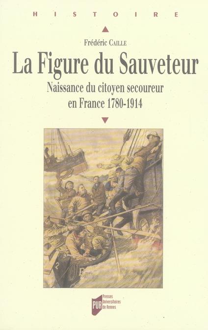 La figure du sauveteur. naissance du citoyen secoureur en france, 1780-1914
