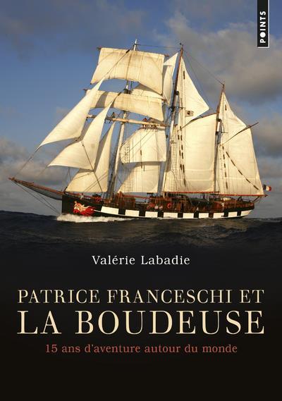 Patrice Franceschi et La Boudeuse ; 15 ans d'aventure autour du monde