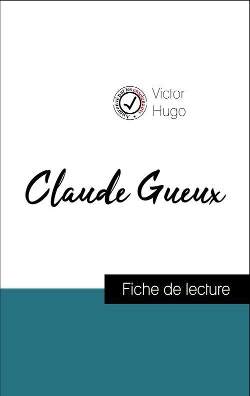 Analyse de l'oeuvre : Claude Gueux (résumé et fiche de lecture plébiscités par les enseignants sur fichedelecture.fr)