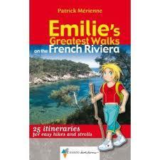 Les sentiers d'Emilie ; Emilie's greatest walks on french riviera