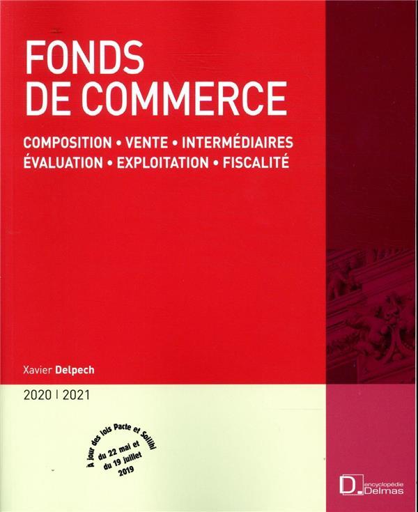 Fonds de commerce ; composition, vente, intermédiaires, évaluation, exploitation, fiscalité (édition 2020/2021)
