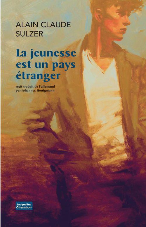 La Jeunesse est un pays étranger  - Alain Claude Sulzer