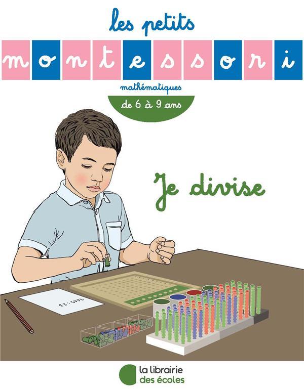 Les petits Montessori ; mathématiques ; je divise ; de 6 à 9 ans