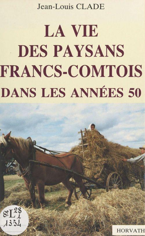 La vie des paysans francs-comtois dans les années 50  - Jean-Louis Clade