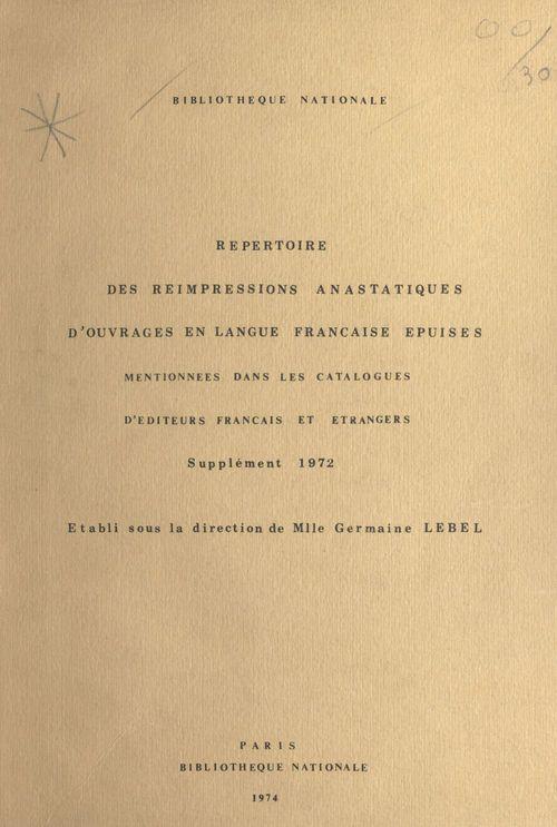 Répertoire des réimpressions anastatiques d'ouvrages en langue française épuisés mentionnées dans les catalogues d'éditeurs français et étrangers