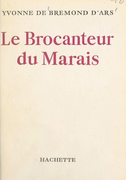 Le brocanteur du Marais  - Yvonne de Bremond d'Ars