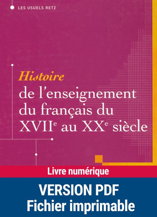 Histoire de l'enseignement du francais du XVII au XX siècle