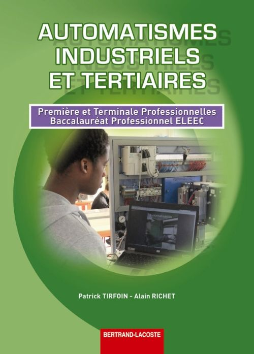 Automatismes industriels et tertiaires ; 1ère et terminale professionnelle ELEEC ; manuel de l'élève