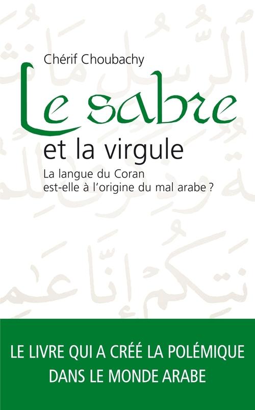 Le sabre et la virgule ; la langue du Coran est-elle à l'origine du mal arabe ?