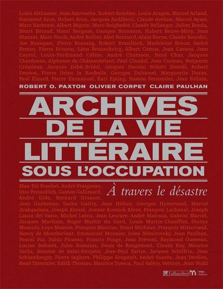 Archives de la vie littéraire sous l'occupation ; à travers le désastre