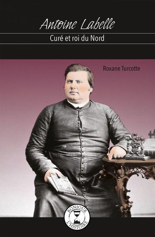 Antoine labelle : cure et roi du nord