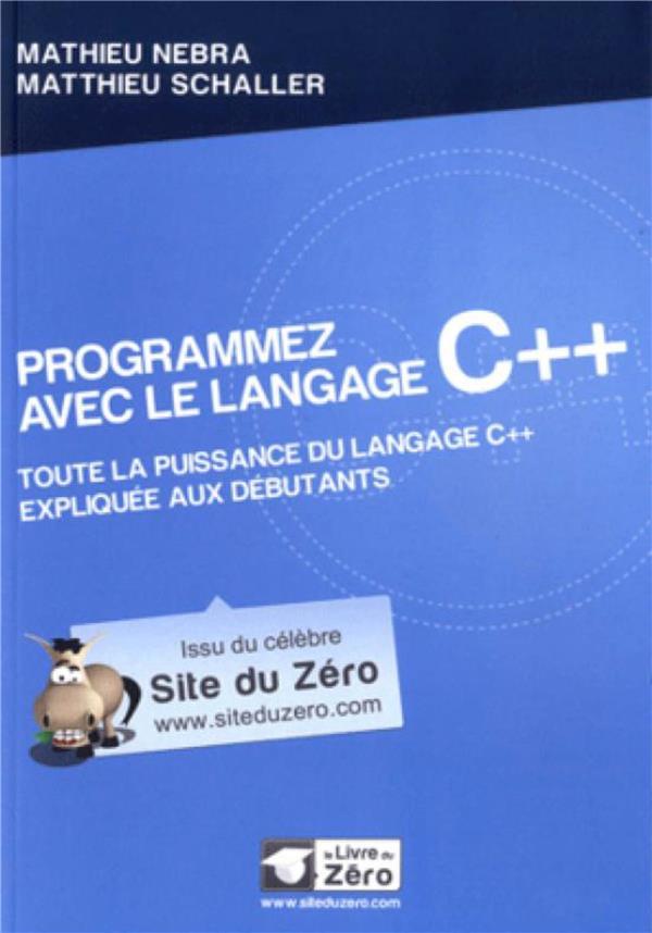 Programmez Avec Le Langage C++ ; Toute La Puissance Du Langage C++ Expliquee Aux Debutants