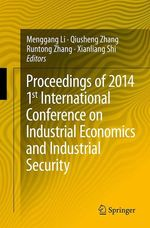Proceedings of 2014 1st International Conference on Industrial Economics and Industrial Security  - Menggang Li - Qiusheng Zhang - Runtong Zhang - Xianliang Shi