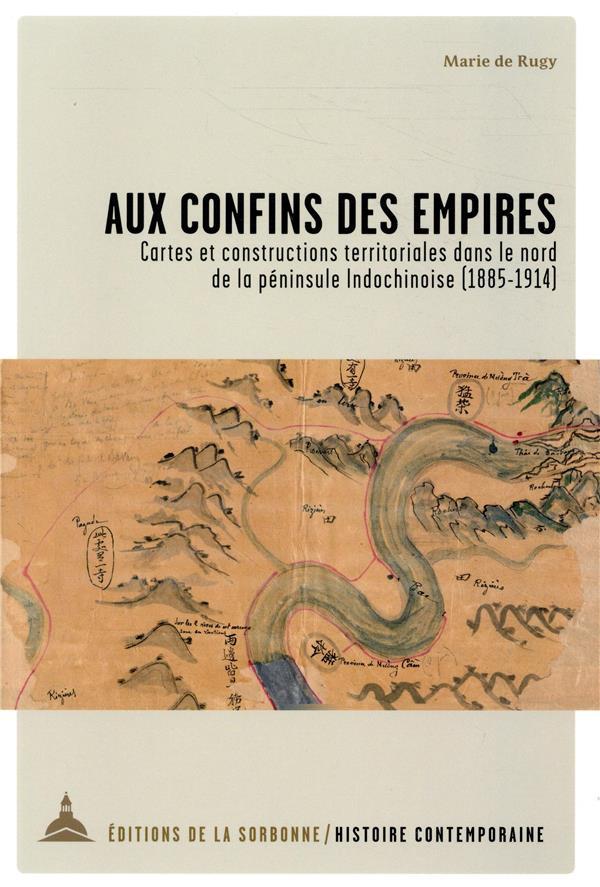 Aux confins des empires ; cartes et constructions territoriales dans le nord de la péninsule indochinoise (1885-1914)