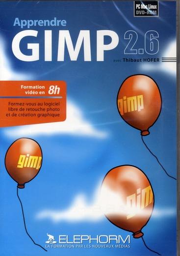 Apprendre Gimp 2.6. Formation Video En 8h. Formez-Vous Au Logiciel Libre De Retouche Photo Et De Cre