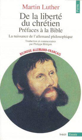 DE LA LIBERTE DU CHRETIEN, PREFACES A LA BIBLE. LA NAISSANCE DE L'ALLEMAND PHILOSOPHIQUE
