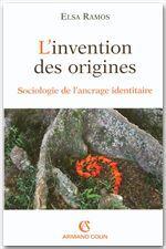 L'invention des origines ; sociologie de l'ancrage identitaire