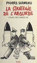 La stratégie de l'absurde  - Pierre Sudreau