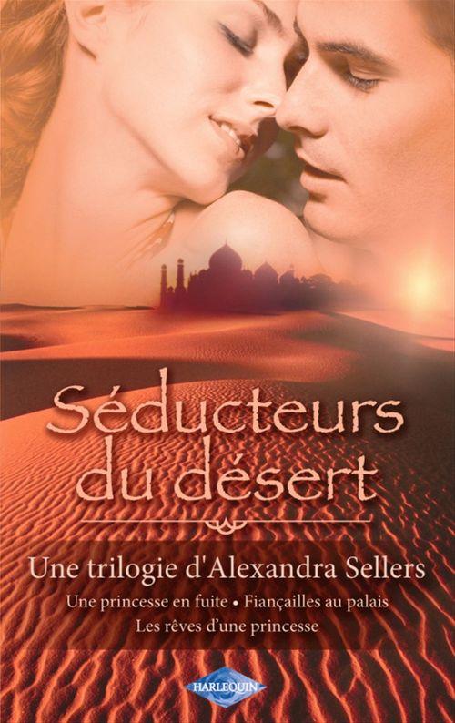 Séducteurs du désert ; une princesse en fuite ; fiançailles au palais ; les rêves d'une princesse