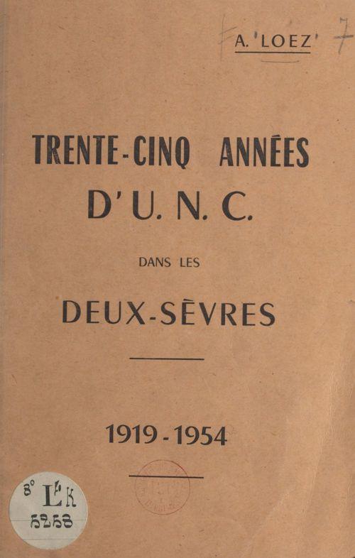 Trente-cinq années d'U.N.C. dans les Deux-Sèvres, 1919-1954  - Alexandre Loez