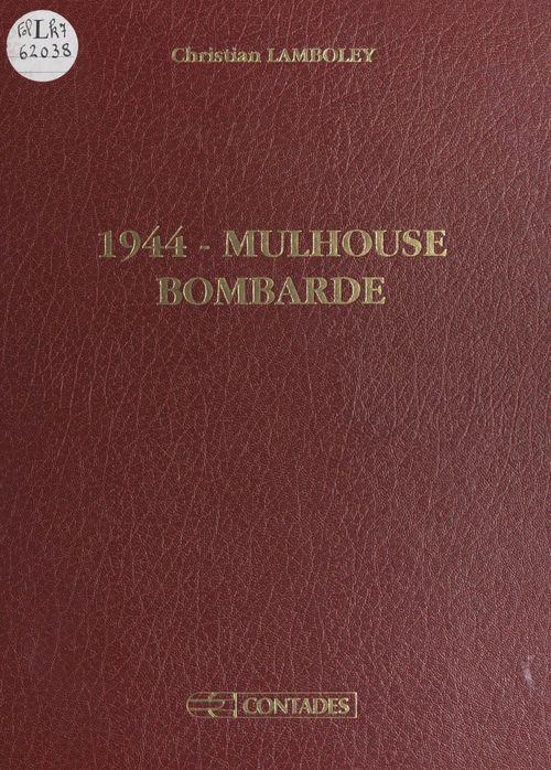 1944, Mulhouse bombardé  - Christian Lamboley
