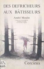 Corcieux, des défricheurs aux bâtisseurs  - André Moulin