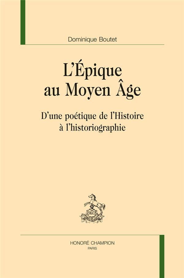 L'épique au moyen âge ; d'une poétique de l'histoire à l'historiographie