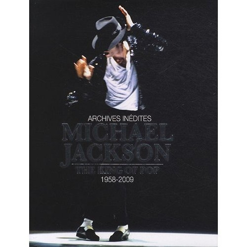 Michaël Jackson, the king of pop ; 1958-2006 ; archives inédites