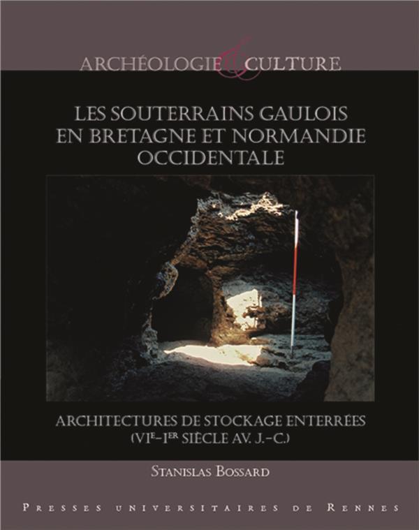 les souterrains gaulois en Bretagne et Normandie occidentale ; architectures de stockage enterrées (VIe-Ier siècle av. J.-C.)