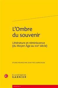 L'ombre du souvenir ; littérature et réminiscence du Moyen Age au XXIe siècle