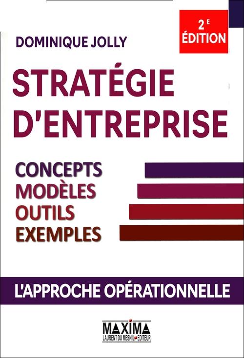 Stratégie d'entreprise ; concepts, modèles, outils, exemples (2e édition)