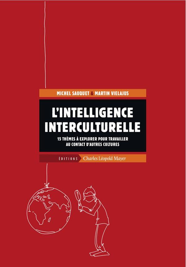 L'intelligence interculturelle ; 15 thèmes à explorer pour travailler au contact d'autres cultures