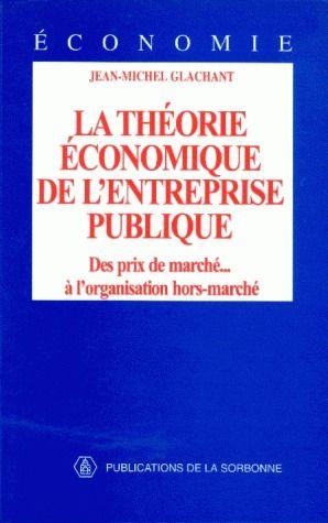 La Theorie Economique De L'Entreprise Publique ; Des Prix De Marche A L'Organisation Hors-Marche