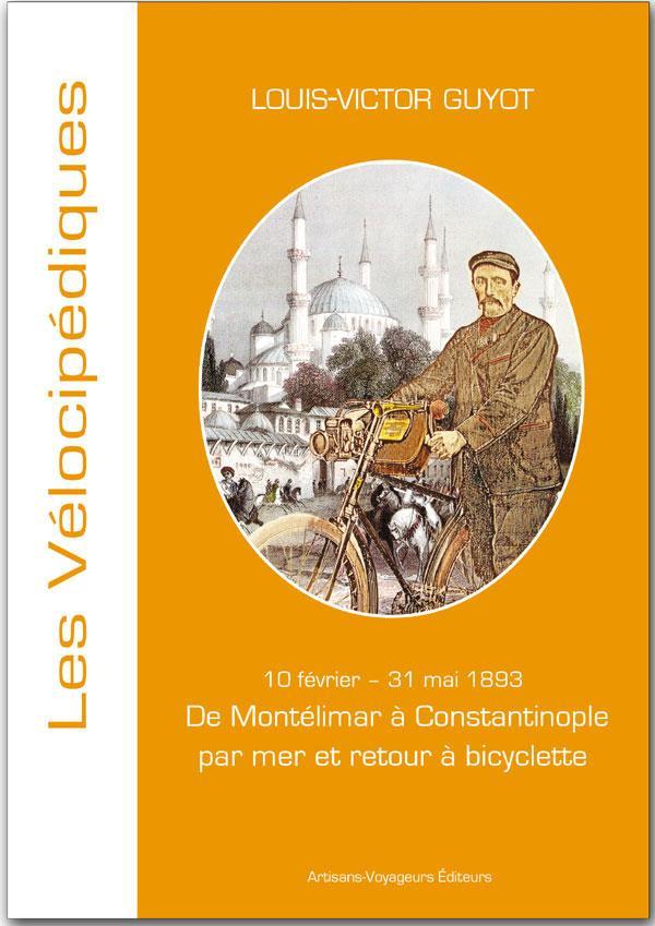 De Montélimar à Constantinople par mer et retour à bicyclette ; 10 février - 31 mai 1893