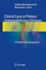 Clinical Cases in Primary Immunodeficiency Diseases  - Asghar Aghamohammadi - Nima Rezaei