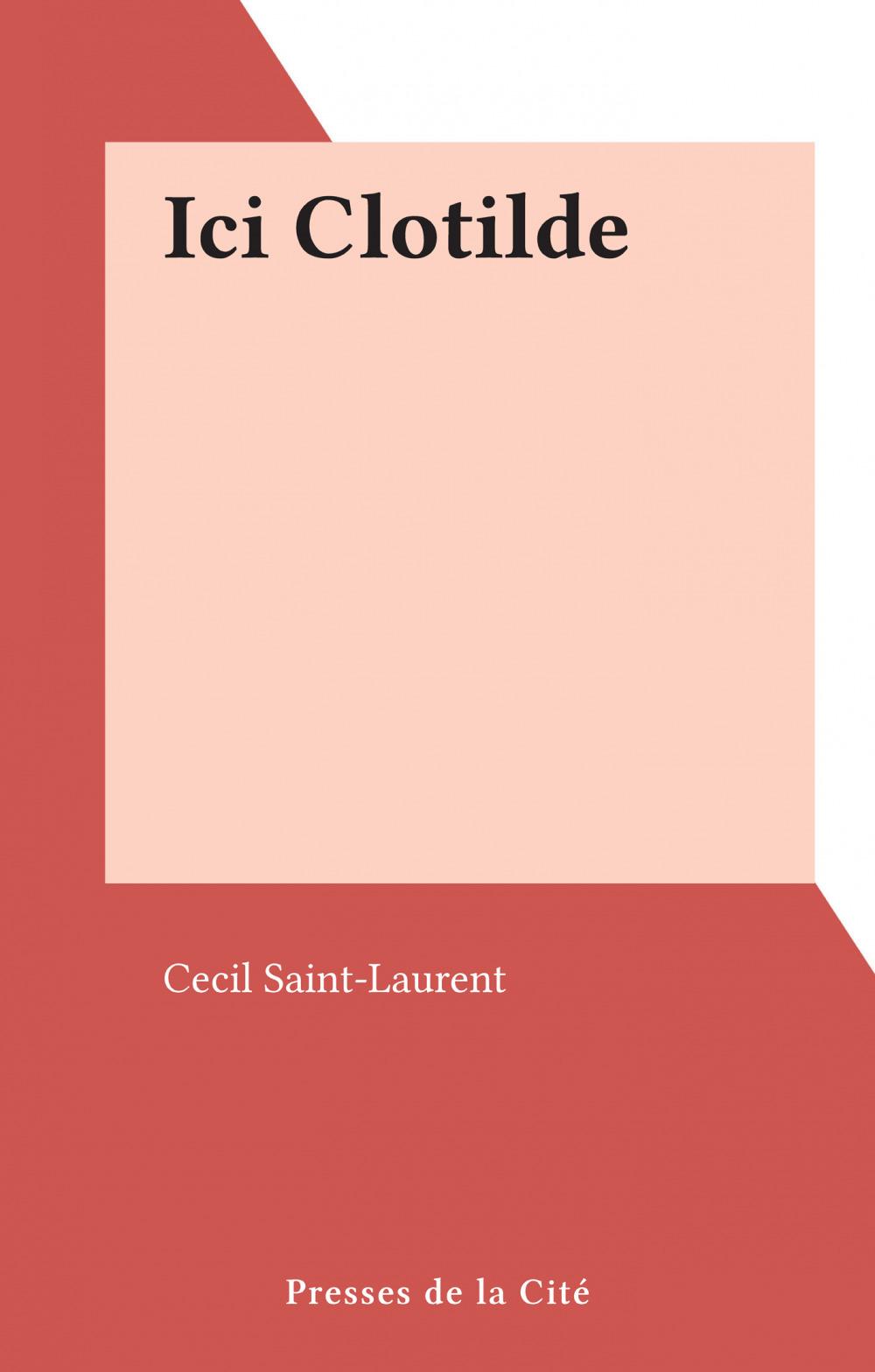 Ici Clotilde  - Cecil Saint-Laurent