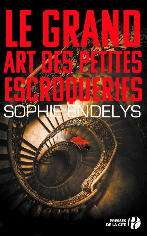 Le Grand Art des petites escroqueries  - Sophie Endelys