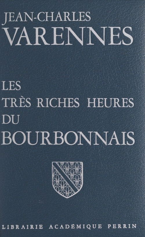 Les très riches heures du Bourbonnais  - Jean-Charles Varennes