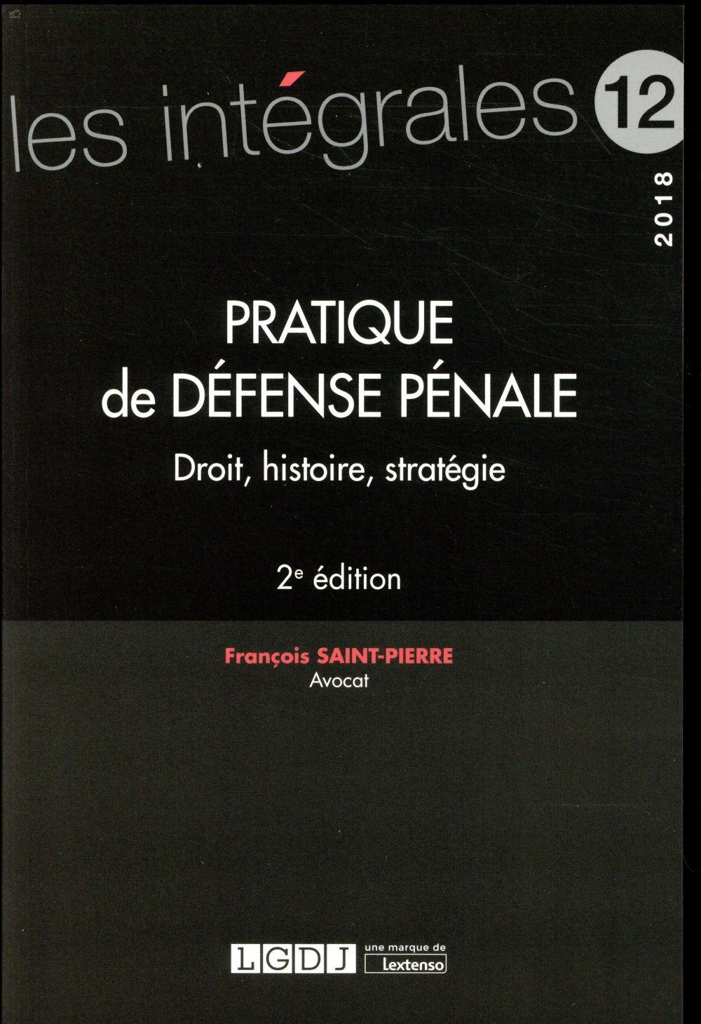 Pratique de défense pénale ; droit, histoire, stratégie (2e édition)