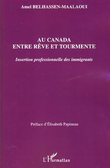 Au Canada Entre Reve Et Tourmente ; Insertion Professionnelle Des Immigrants