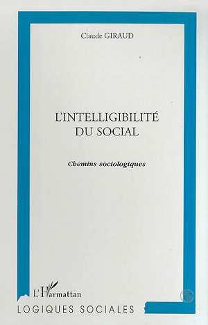L'intelligibilite du social - chemins sociologiques