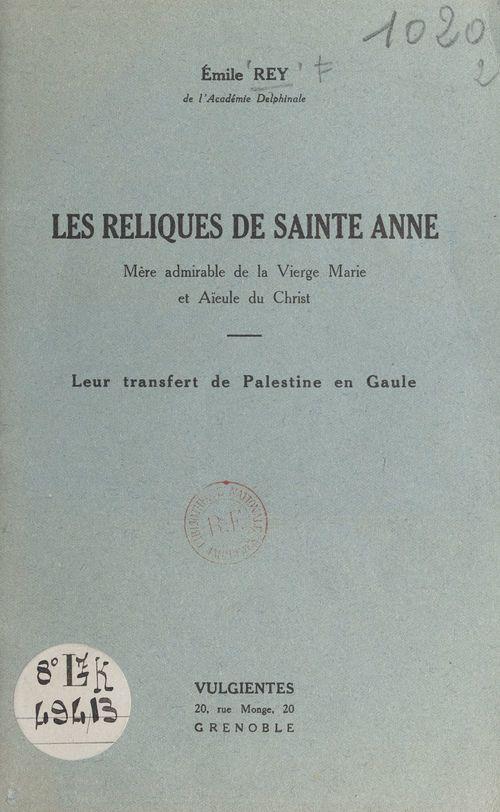 Les reliques de Sainte Anne, mère admirable de la Vierge Marie et aïeule du Christ