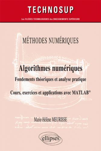 Algorithmes numériques ; fondements théoriques et analyse pratique ; cours, exercices et applications MATLAB