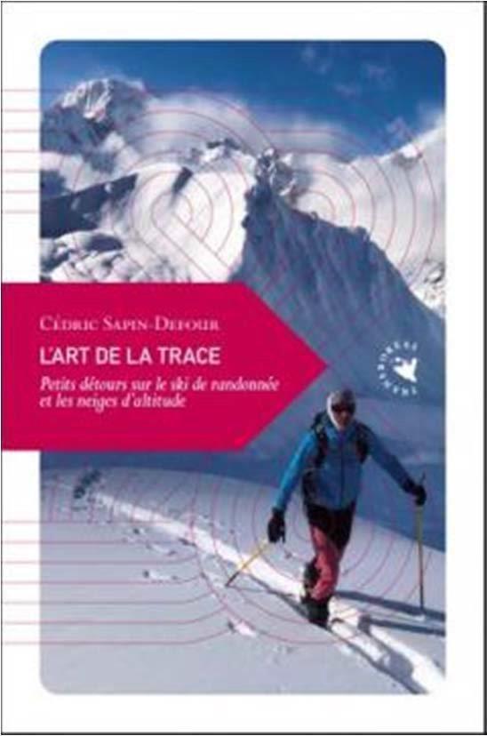 l'art de la trace ; petits detours sur le ski de randonnée