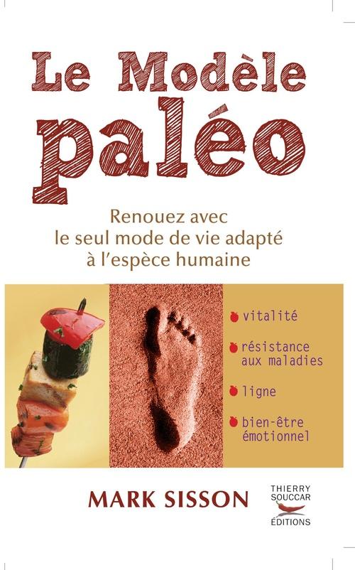 Le modèle paléo ; renouez avec le seul mode de vie adapté à l'espèce humaine